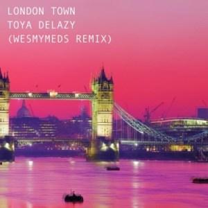 Toya Delazy - London Town (Wes My Meds Remix)